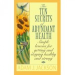 The Ten Secrets of Abundant Health